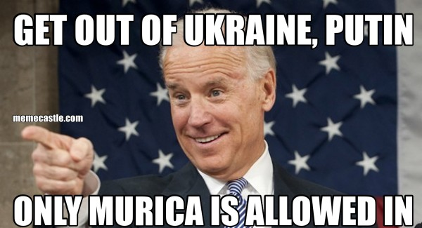 GET OUT OF UKRAINE, PUTIN   ONLY MURICA IS ALLOWED IN