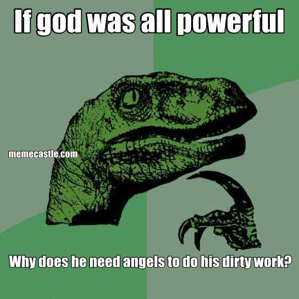 If god was all powerful Why does he need angels to do his dirty work?